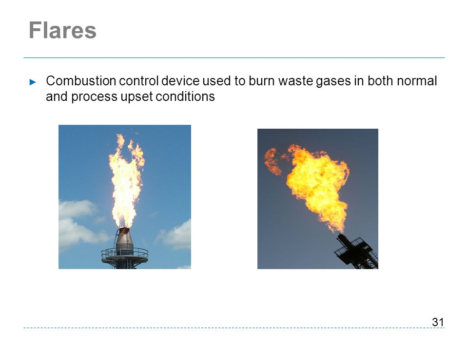 Flares Combustion control device used to burn waste gases in both normal and process upset conditions.