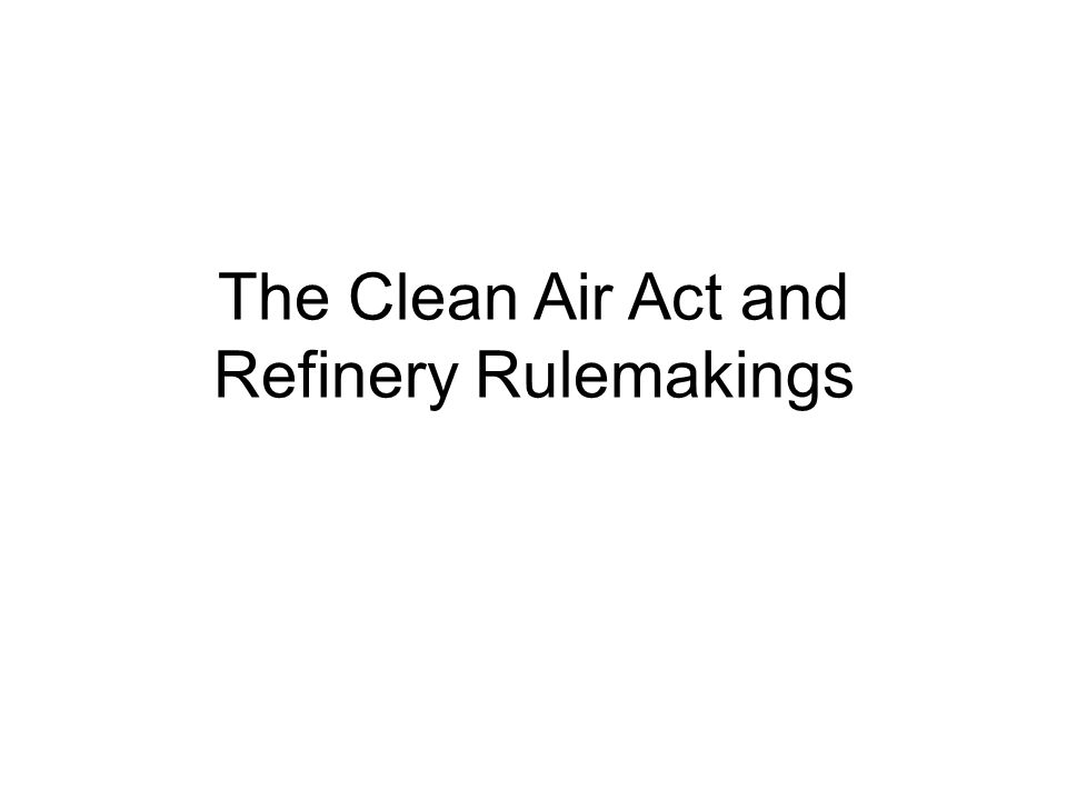 The Clean Air Act and Refinery Rulemakings