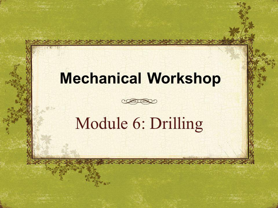 Mechanical Workshop Module 6: Drilling