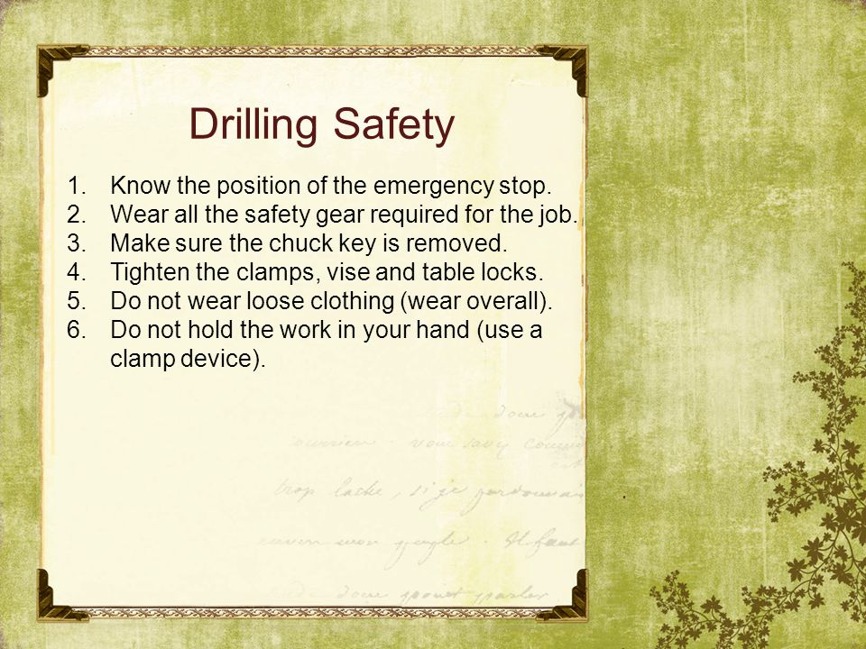 Drilling Safety . Know the position of the emergency stop.