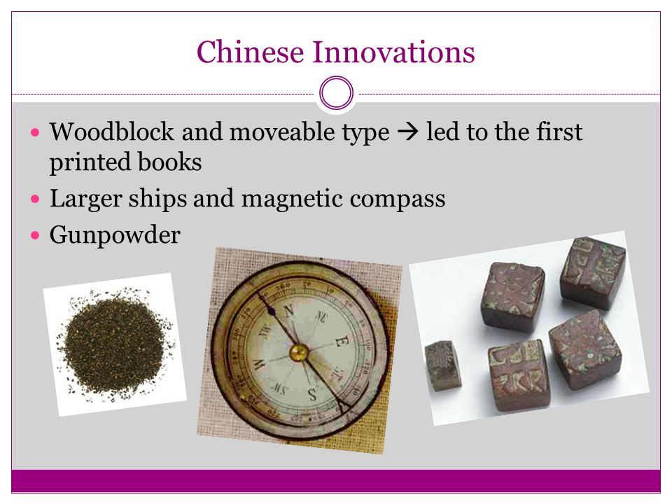 Chinese Innovations Woodblock and moveable type  led to the first printed books. Larger ships and magnetic compass.