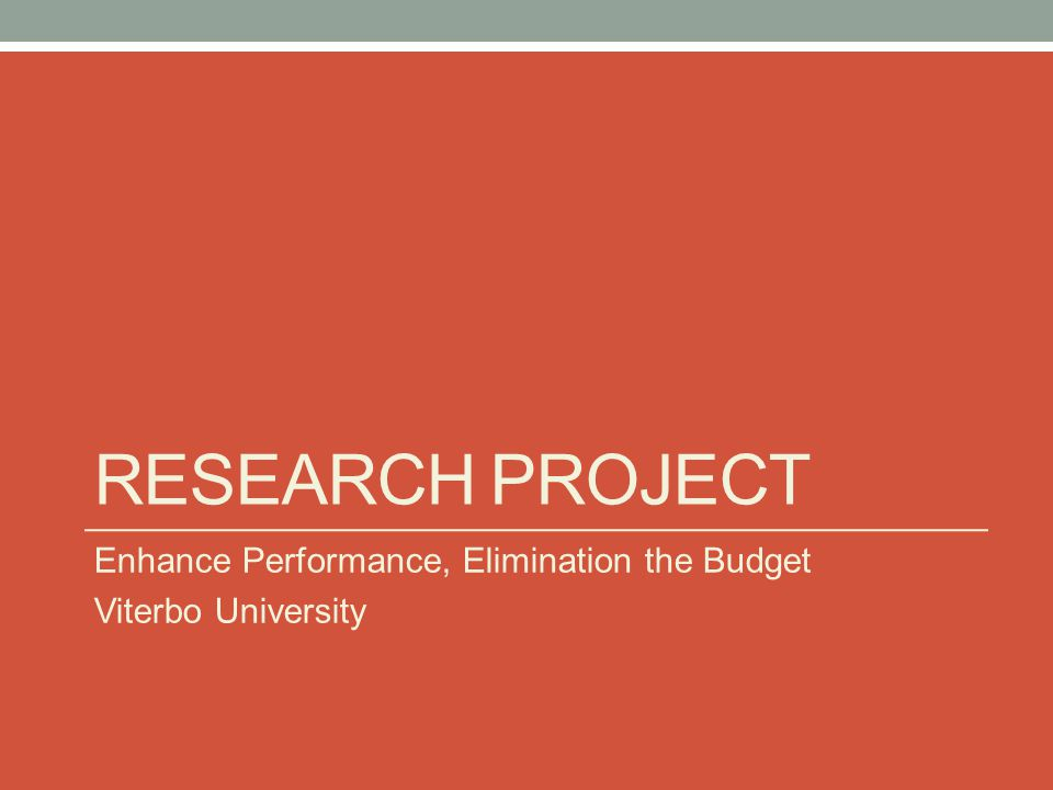 Research project Enhance Performance, Elimination the Budget