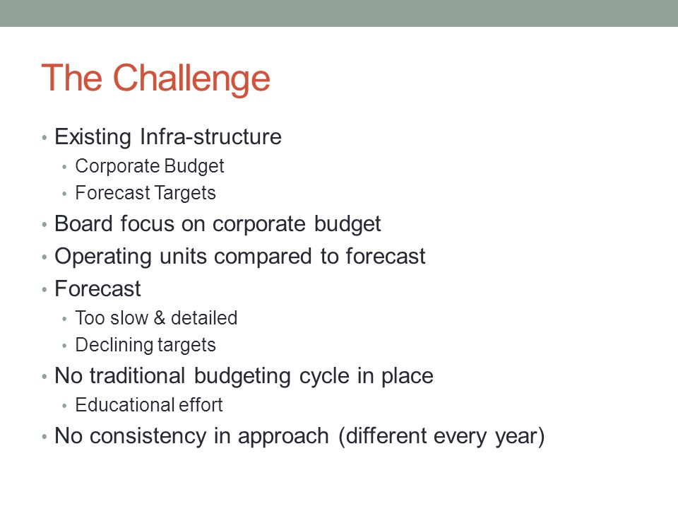 The Challenge Existing Infra-structure Board focus on corporate budget