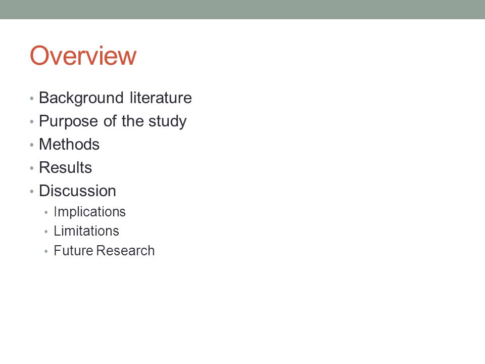 Overview Background literature Purpose of the study Methods Results