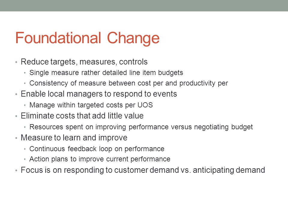 Foundational Change Reduce targets, measures, controls