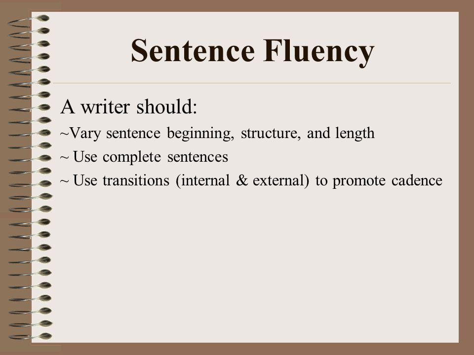 Sentence Fluency A writer should: