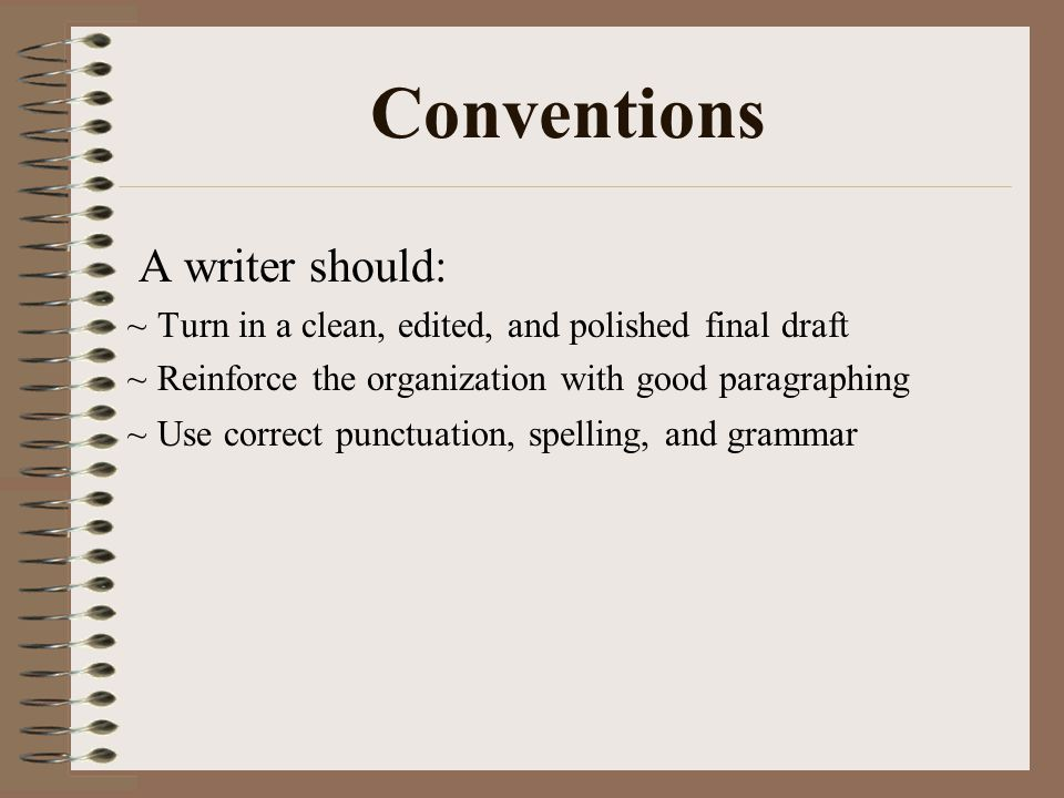 Conventions A writer should: