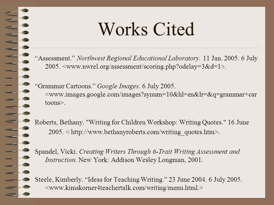 Works Cited Assessment. Northwest Regional Educational Laboratory. 11 Jan. 2005. 6 July 2005. <www.nwrel.org/assessment/scoring.php odelay=3&d=1>.