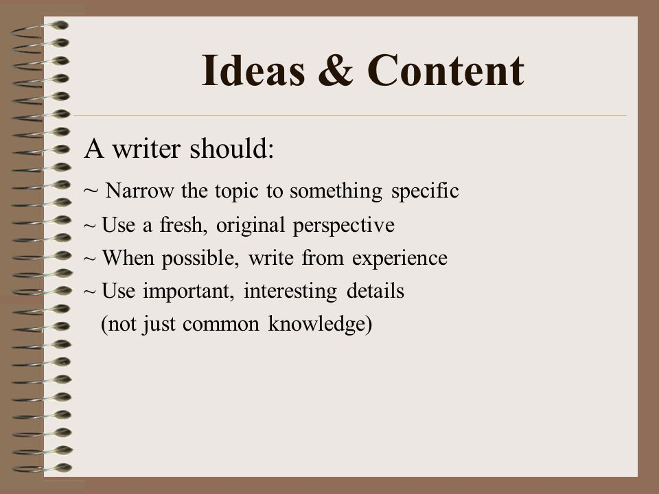 Ideas & Content A writer should: