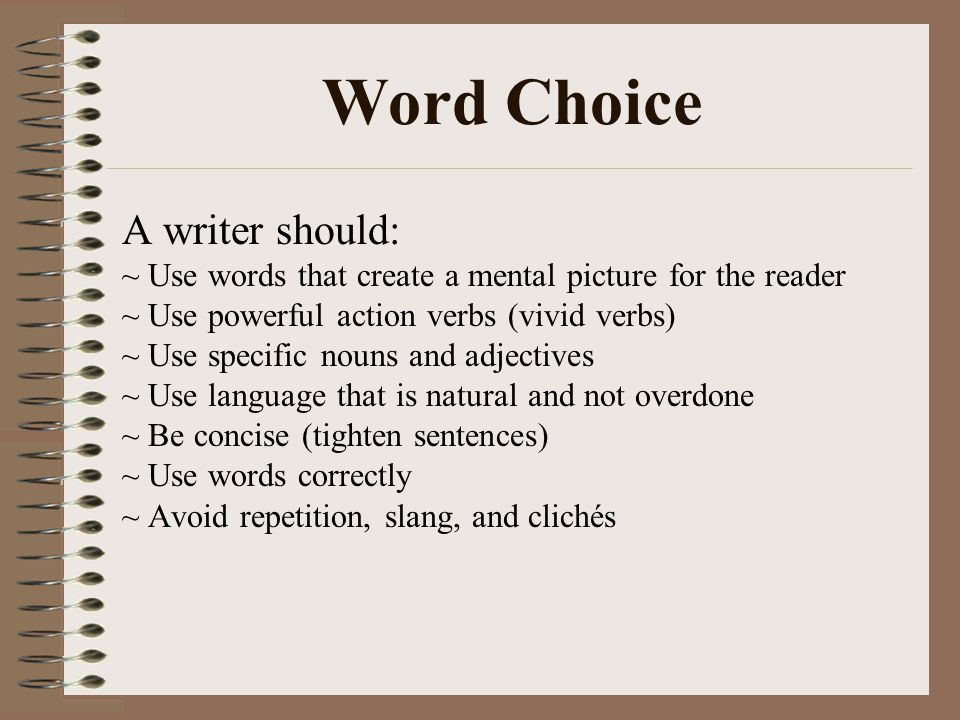 Word Choice A writer should: