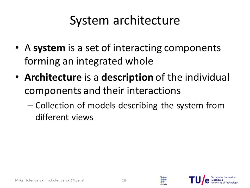 System architecture A system is a set of interacting components forming an integrated whole.