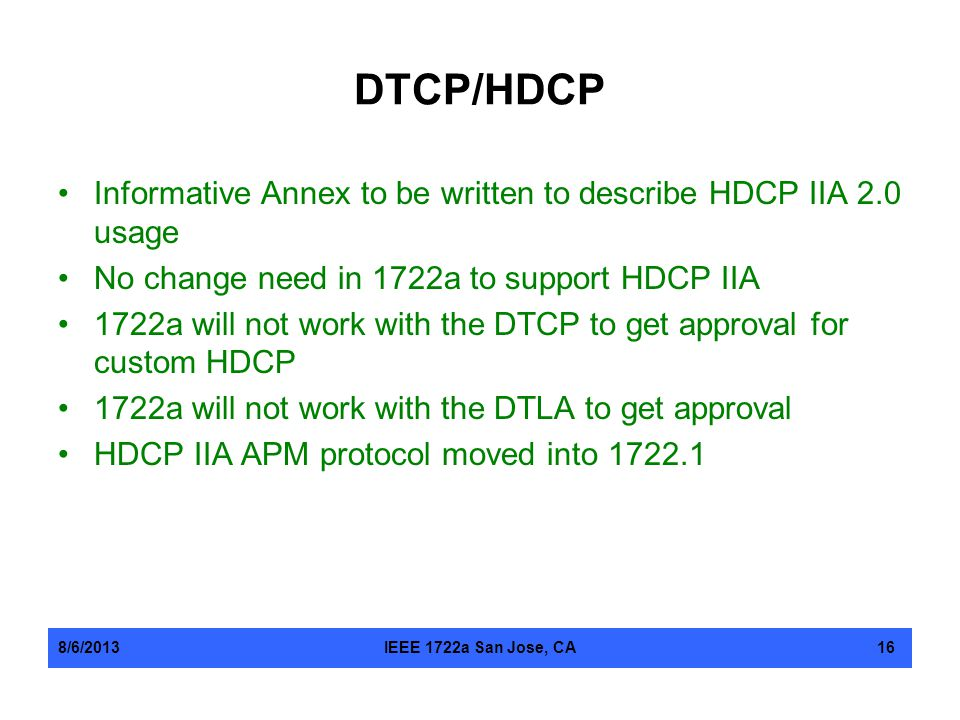 DTCP/HDCP Informative Annex to be written to describe HDCP IIA 2.0 usage. No change need in 1722a to support HDCP IIA.