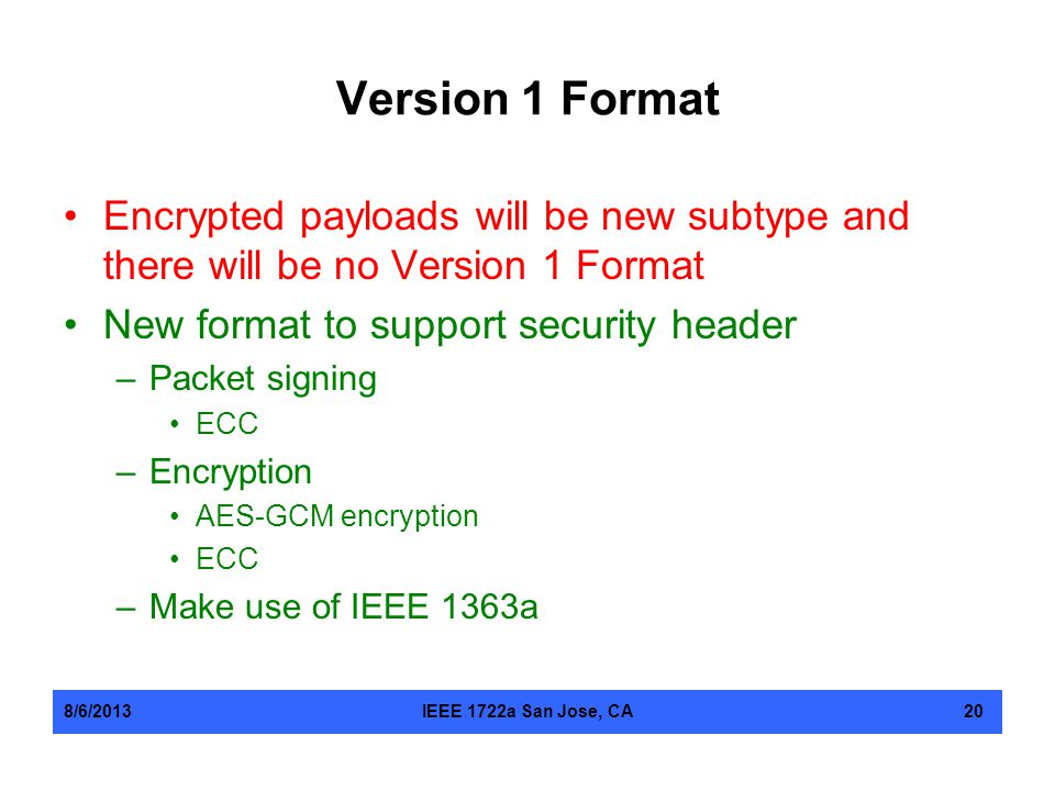 Version 1 Format Encrypted payloads will be new subtype and there will be no Version 1 Format. New format to support security header.