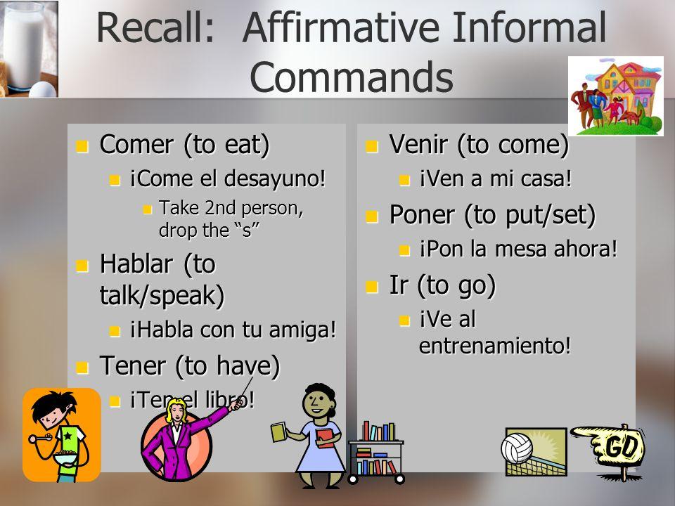 Recall: Affirmative Informal Commands