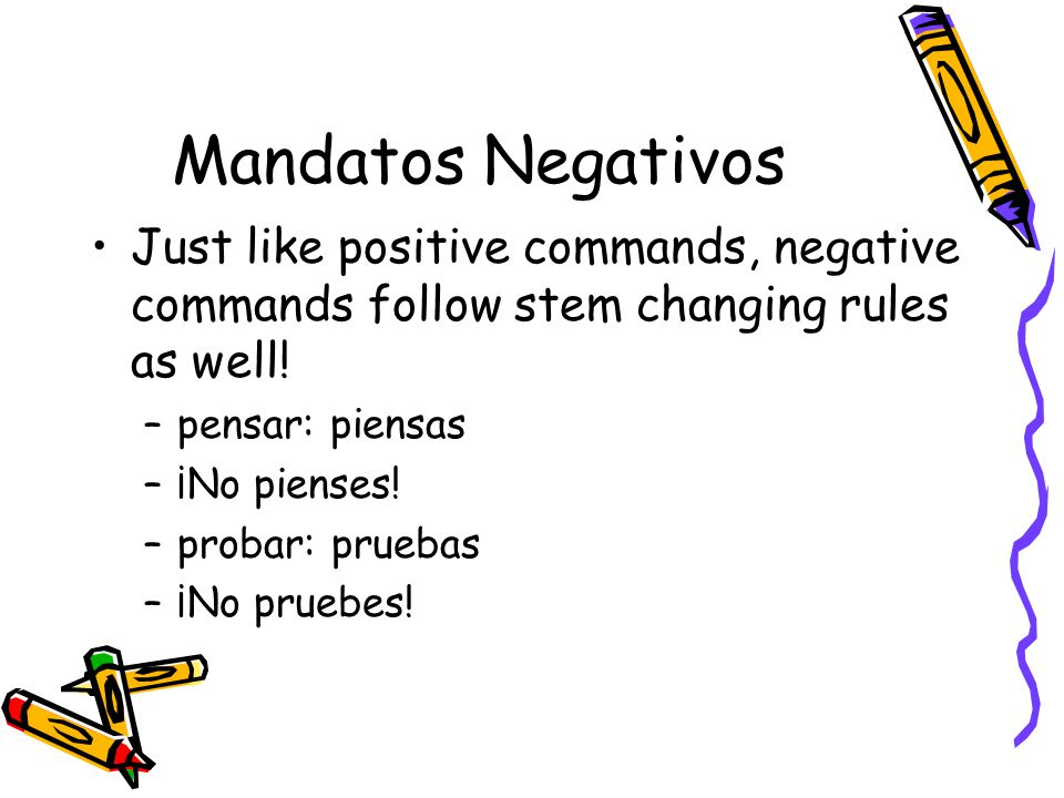 Mandatos Negativos Just like positive commands, negative commands follow stem changing rules as well!
