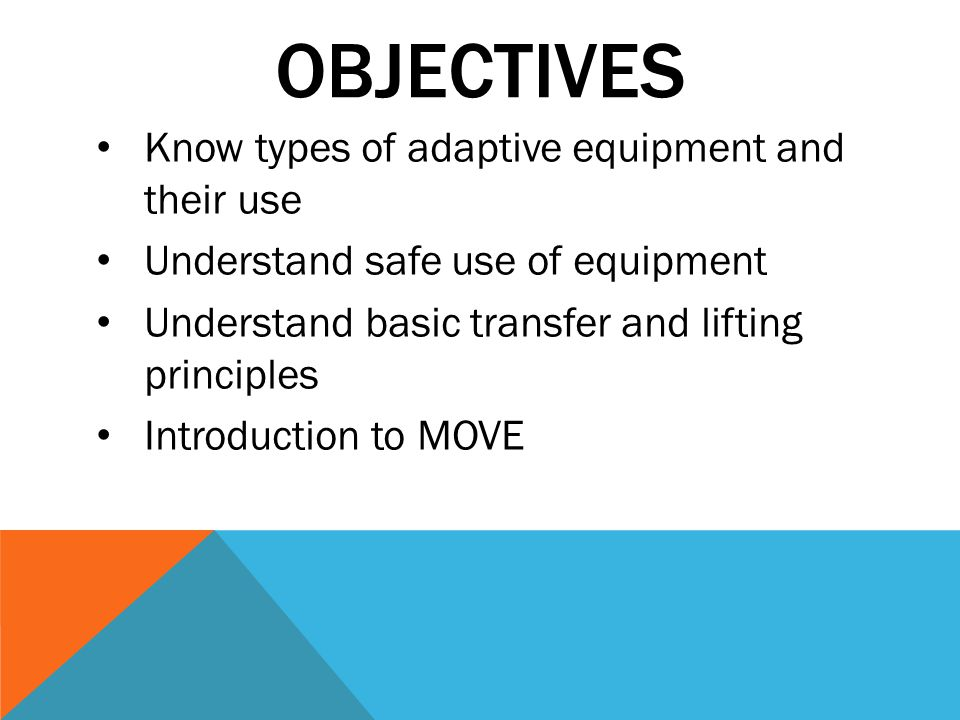 Objectives Know types of adaptive equipment and their use