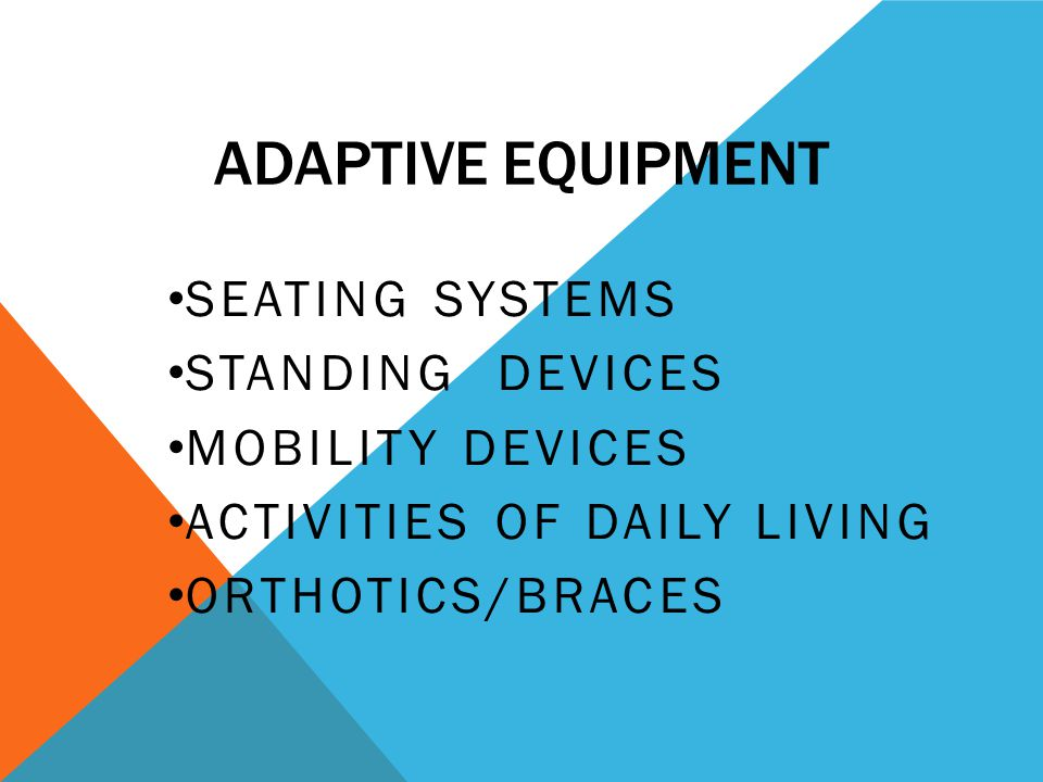 Adaptive Equipment Seating Systems Standing Devices Mobility Devices