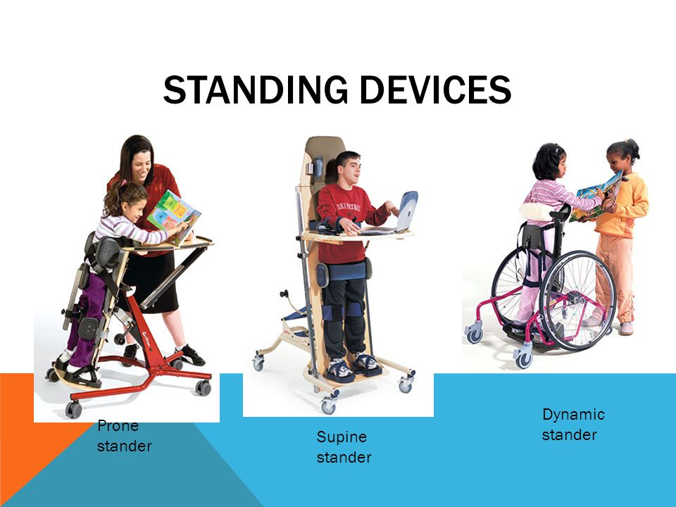 Standing Devices Dynamic stander Prone stander Supine stander
