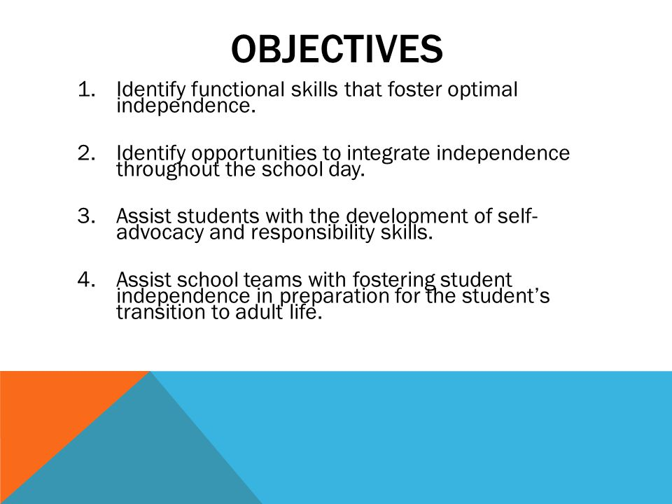 Objectives Identify functional skills that foster optimal independence.