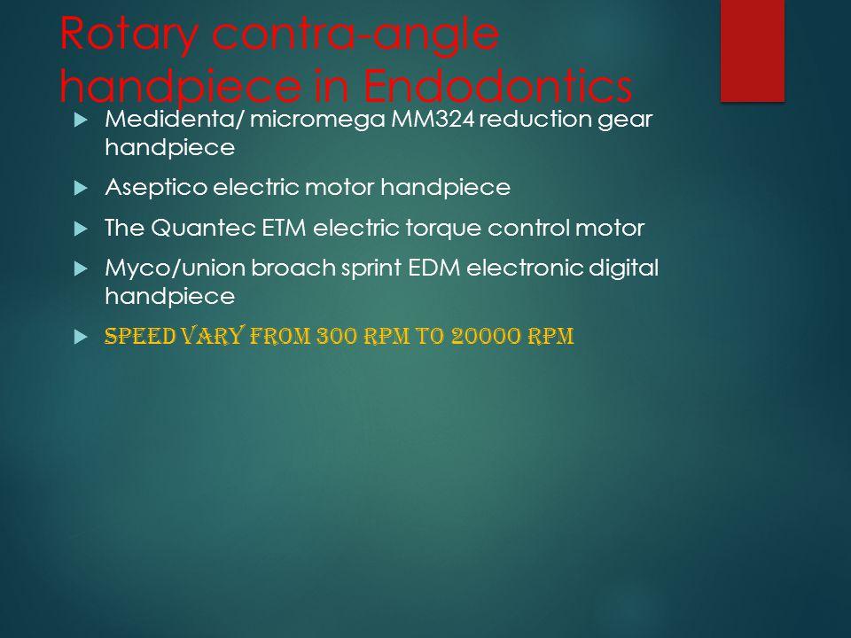 Rotary contra-angle handpiece in Endodontics