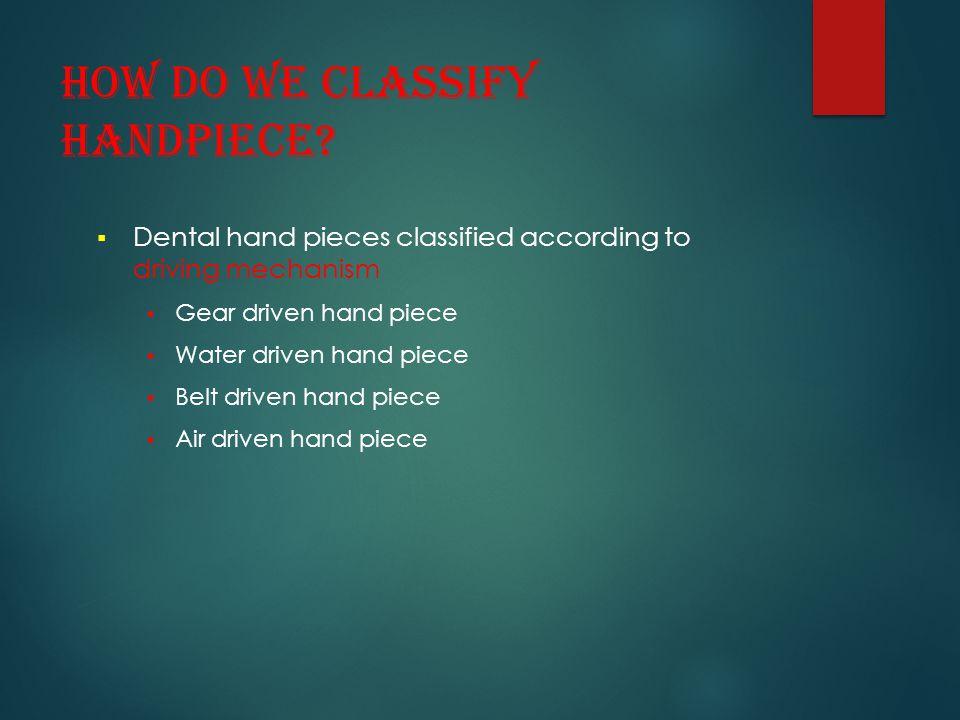 How do we classify handpiece
