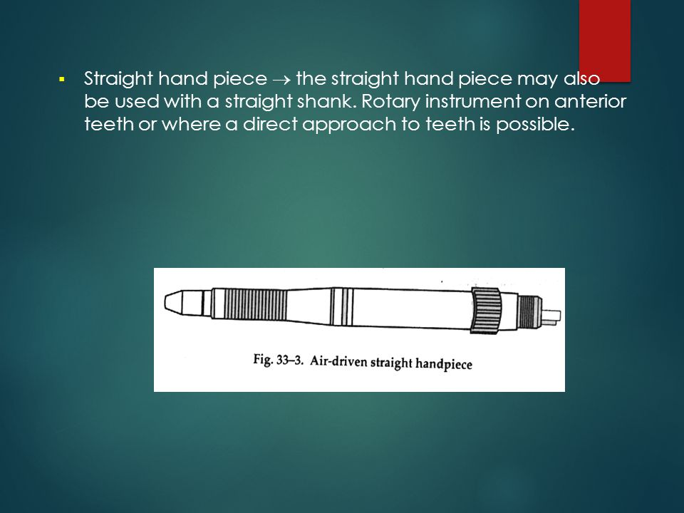 Straight hand piece  the straight hand piece may also be used with a straight shank.