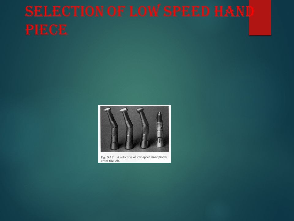 SELECTION OF LOW SPEED HAND PIECE