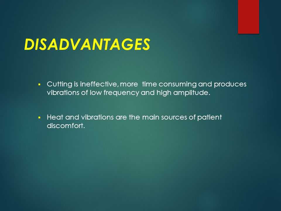 DISADVANTAGES Cutting is ineffective, more time consuming and produces vibrations of low frequency and high amplitude.
