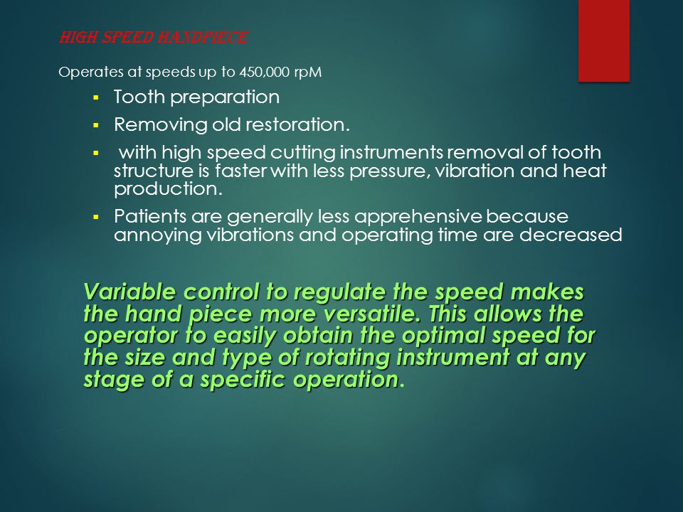HIGH SPEED HANDPIECE Operates at speeds up to 450,000 rpM. Tooth preparation. Removing old restoration.