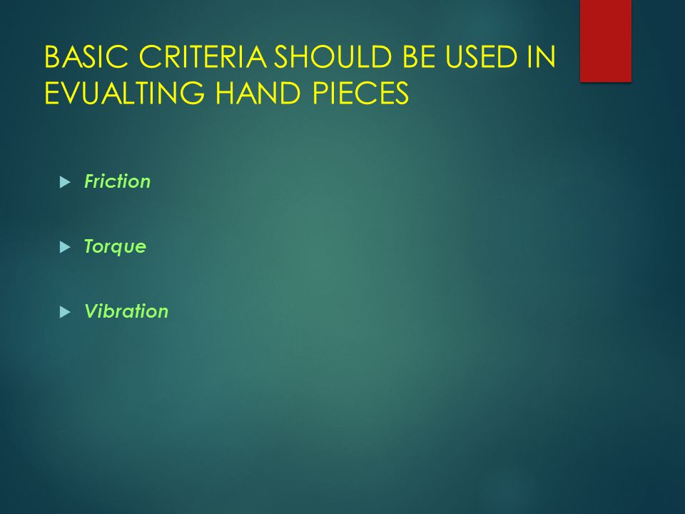 BASIC CRITERIA SHOULD BE USED IN EVUALTING HAND PIECES