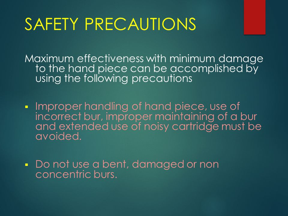 SAFETY PRECAUTIONS Maximum effectiveness with minimum damage to the hand piece can be accomplished by using the following precautions.
