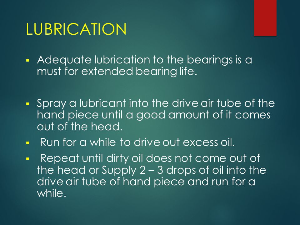 LUBRICATION Adequate lubrication to the bearings is a must for extended bearing life.