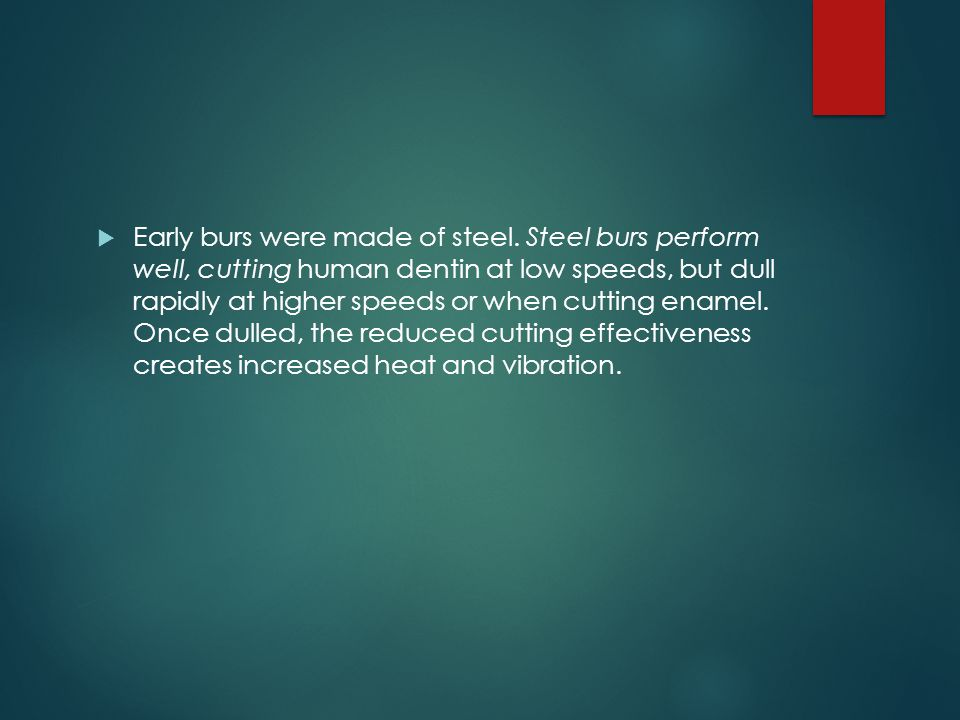 Early burs were made of steel