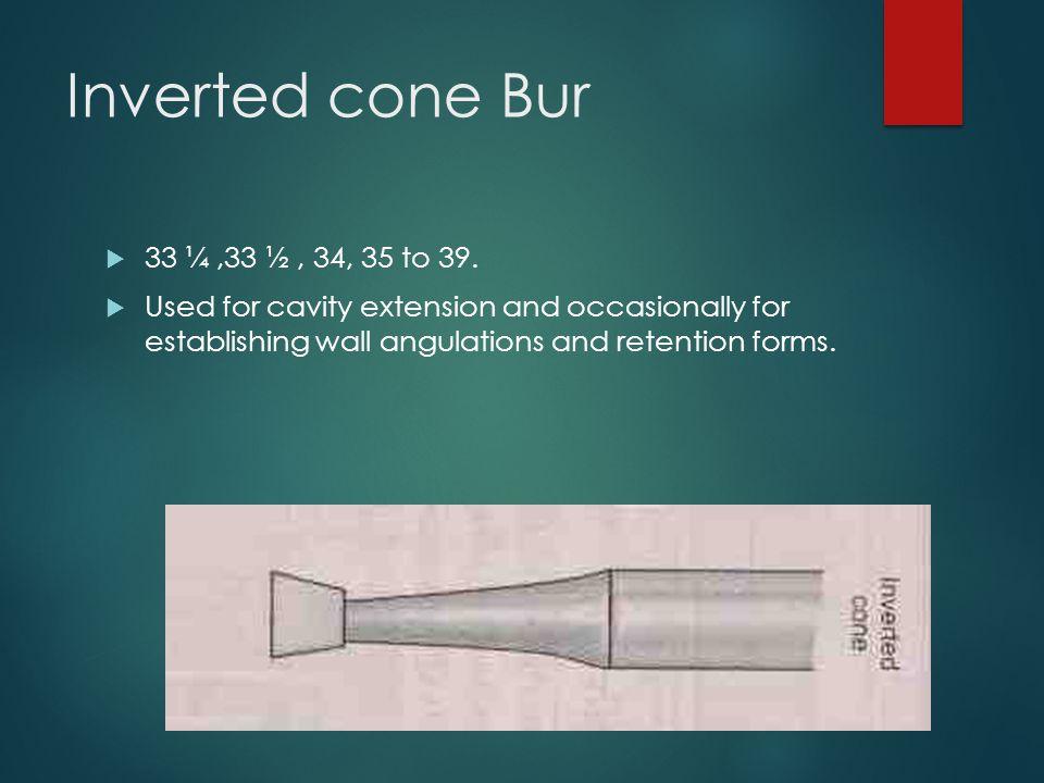 Inverted cone Bur 33 ¼ ,33 ½ , 34, 35 to 39.