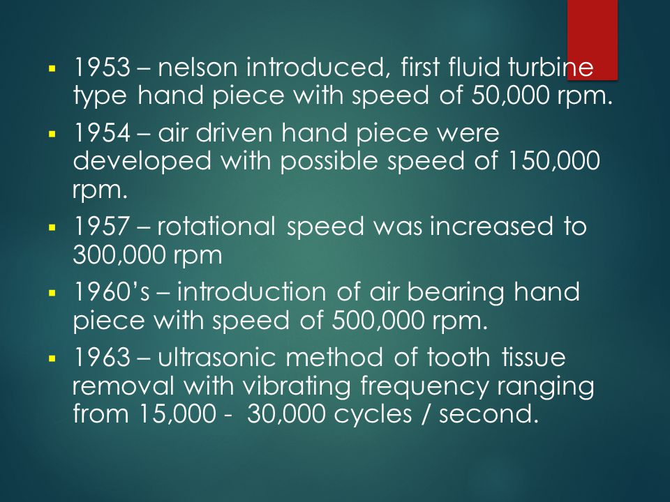 1953 – nelson introduced, first fluid turbine type hand piece with speed of 50,000 rpm.
