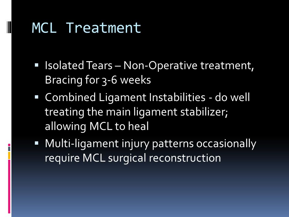 MCL Treatment Isolated Tears – Non-Operative treatment, Bracing for 3-6 weeks.