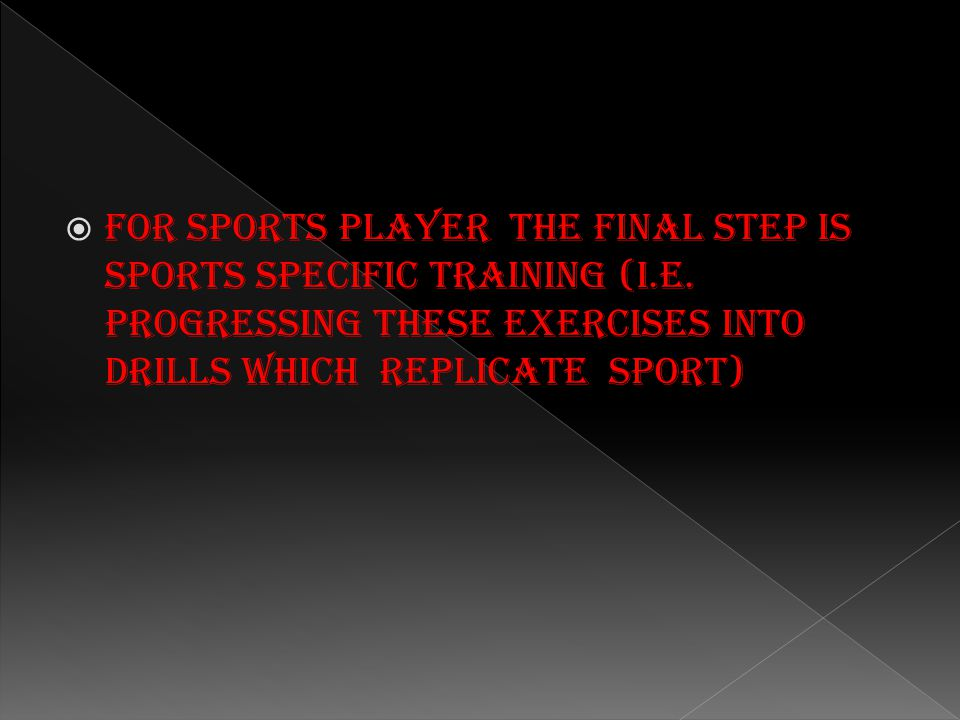 For sports player the final step is sports specific training (i. e
