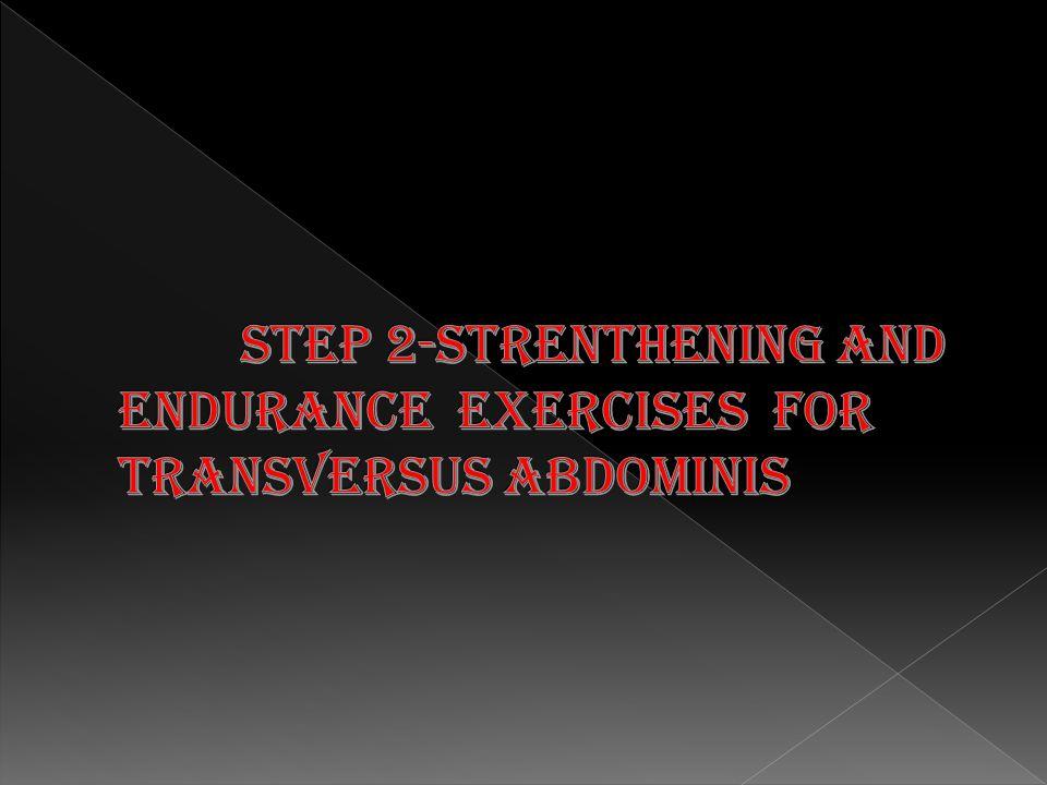 Step 2-strenthening and endurance exercises for transversus abdominis