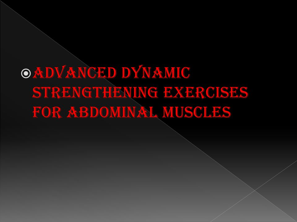 Advanced dynamic strengthening exercises for abdominal muscles