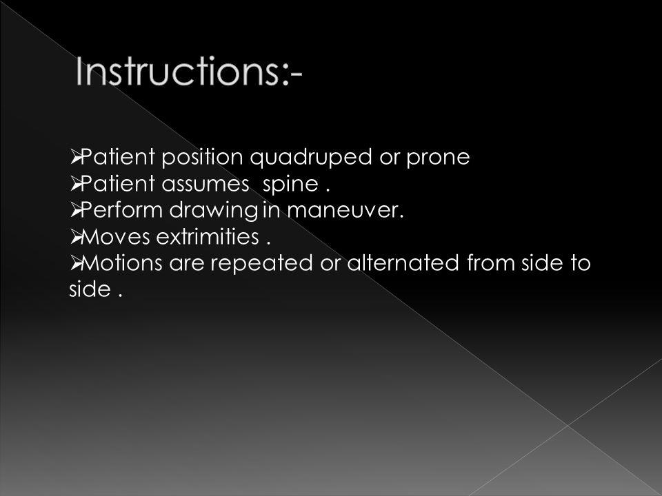 Instructions:- Patient position quadruped or prone