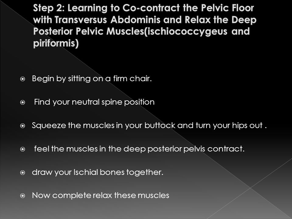 Step 2: Learning to Co-contract the Pelvic Floor with Transversus Abdominis and Relax the Deep Posterior Pelvic Muscles(ischiococcygeus and piriformis)