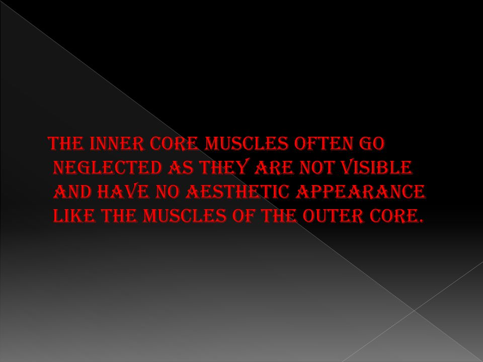 The inner core muscles often go neglected as they are not visible and have no aesthetic appearance like the muscles of the outer core.