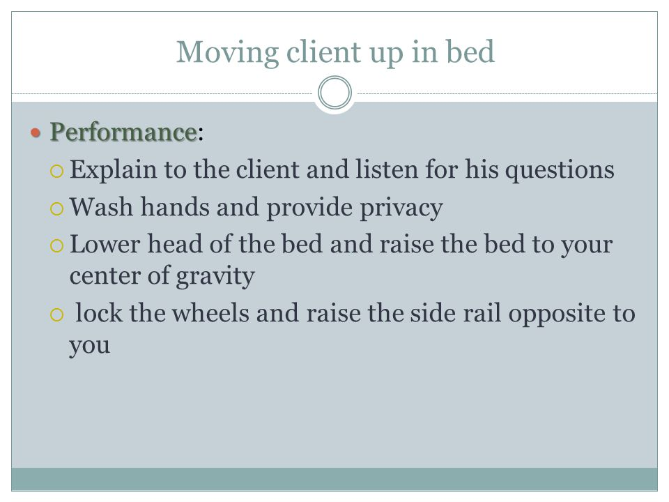 Moving client up in bed Performance: