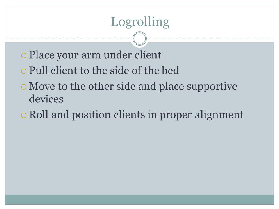Logrolling Place your arm under client