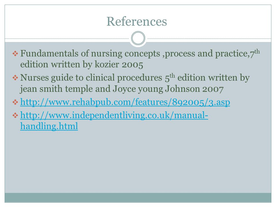 References Fundamentals of nursing concepts ,process and practice,7th edition written by kozier 2005.
