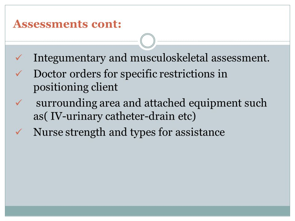 Assessments cont: Integumentary and musculoskeletal assessment.