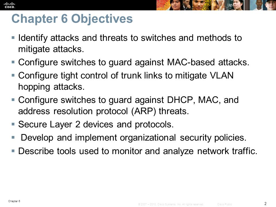 Chapter 6 Objectives Identify attacks and threats to switches and methods to mitigate attacks.