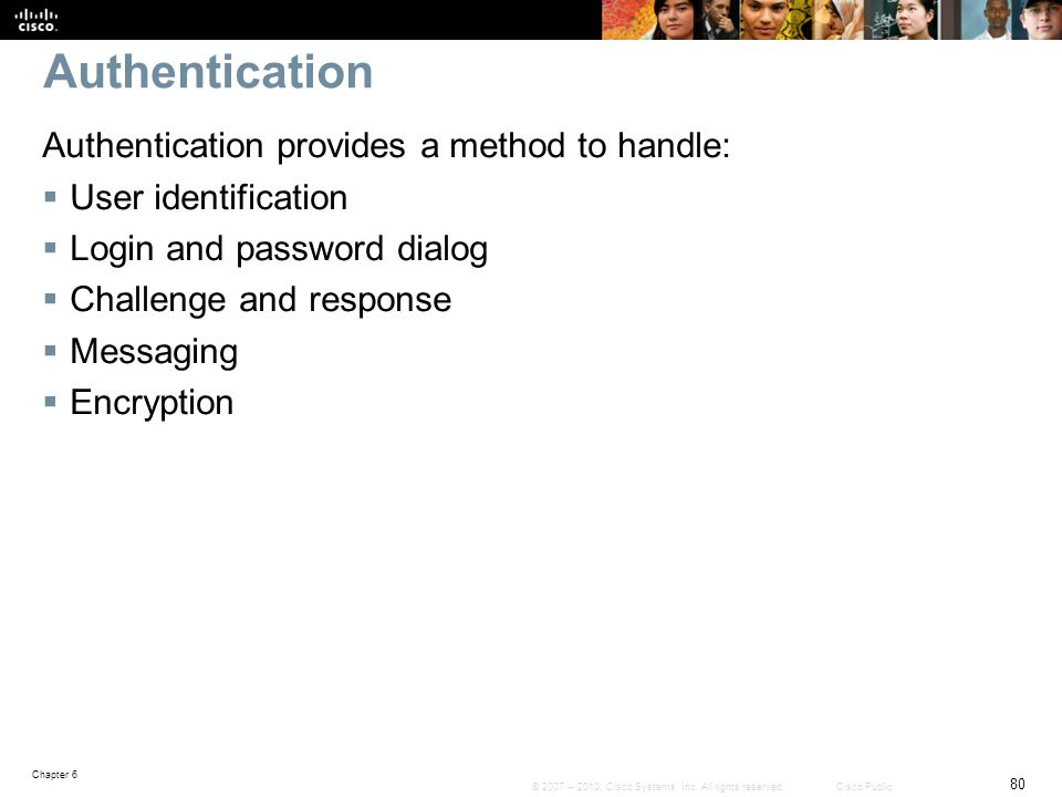 Authentication Authentication provides a method to handle: