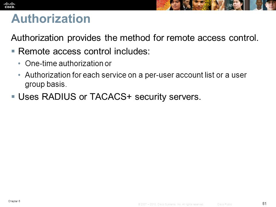 Authorization Authorization provides the method for remote access control. Remote access control includes: