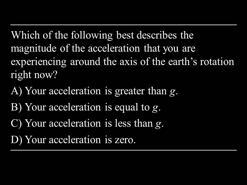 Which of the following best describes the magnitude of the acceleration that you are experiencing around the axis of the earth's rotation right now